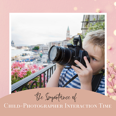 The Importance of Photographer - Child Interaction Time