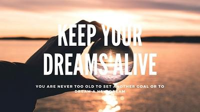 Keep your dreams alive - You are never too old to set another goal or to dream a new dream