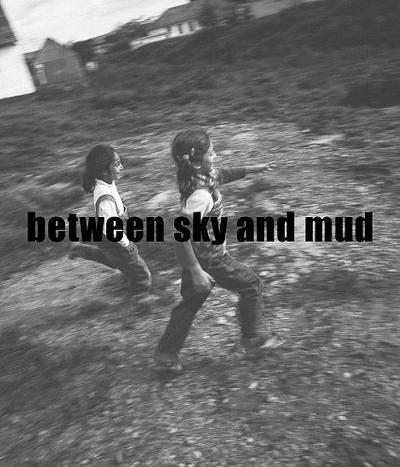 between sky and mud