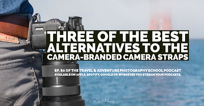 080 - Three of the BEST Alternatives to the Camera-Branded Camera Straps