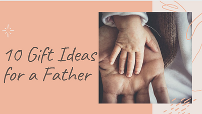 10 Gift Ideas for a Father