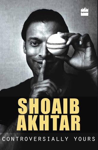 Shoaib Akhtar- Controversially Yours