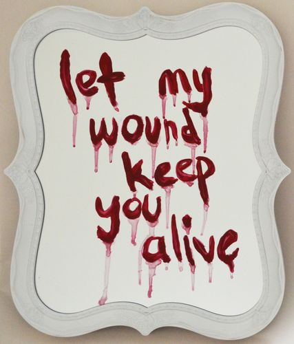 Let my wound keep you alive