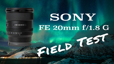FIELD TEST: Sony FE 20mm f/1.8 G