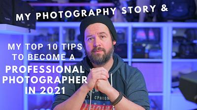 My photography story and my top 10 tips on how to become a professional photographer.