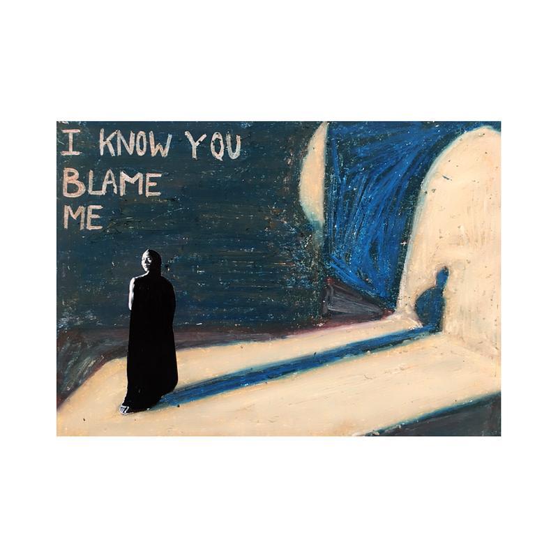 I know you blame me