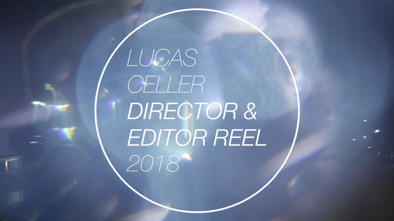 LUCAS CELLER | DIRECTOR & EDITOR | REEL 2018