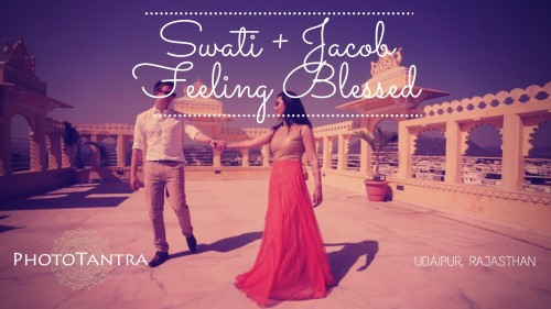 Swati and Jacob : Feeling Blessed , The Udaipur Wedding