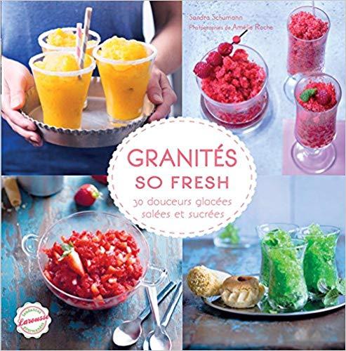 Granités so fresh : 30 douceurs glacées, salées et sucrées