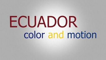 Ecuador: Color & Motion