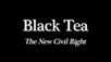Black Tea: The New Civil Right film trailer
